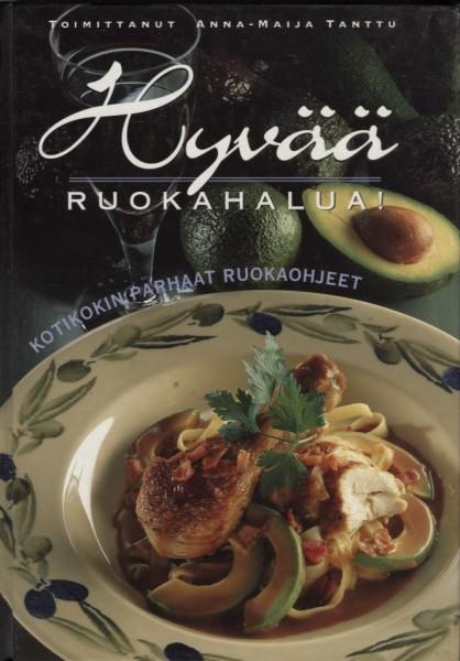 Hyvää ruokahalua! : kotikeittiön parhaat reseptit, Anna-Maija Tanttu