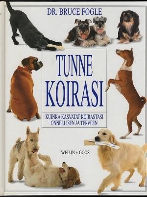 Tunne koirasi : kuinka kasvatat koirastasi onnellisen ja terveen, Bruce Fogle