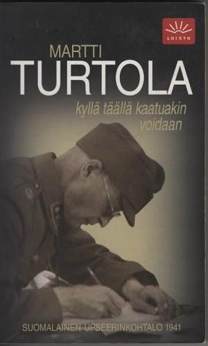 Kyllä täällä kaatuakin voidaan : suomalainen upseerinkohtalo 1941, Martti Turtola