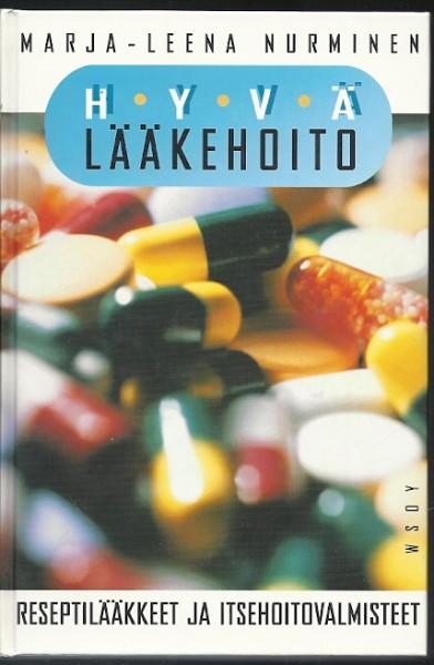 Hyvä lääkehoito : reseptilääkkeet ja itsehoitovalmisteet, Marja-Leena Nurminen