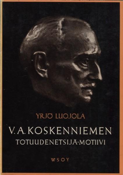 V.A.Koskenniemen totuudenetsijä-motiivi, LuojolaYrjö LuojolaYrjö