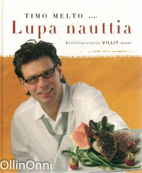 Lupa nauttia : keittiömestarin villit maut, Timo Melto