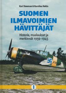 Suomen ilmavoimien hävittäjät : historia, maalaukset ja merkinnät 1939-1945. I, Kari Stenman