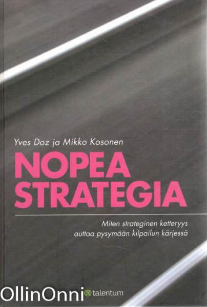 Nopea strategia - Miten strateginen ketteryys auttaa pysymään kilpailun kärjessä, Yves Doz