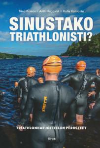 Sinustako triathlonisti? : Triathlonharjoittelun perusteet, Antti Hagqvist