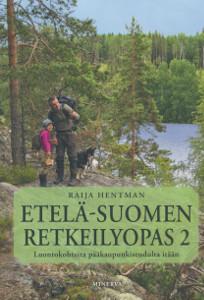Etelä-Suomen retkeilyopas. 2, Luontokohteita pääkaupunkiseudulta itään, Raija Hentman