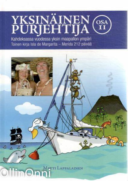 Yksinäinen purjehtija : kahdeksassa vuodessa yksin maapallon ympäri. Osa II, Toinen kirja Isla de Margarita-Merida 212 päivää, Matti Lappalainen