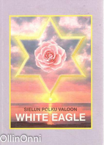 Sielun polku valoon,  White Eagle