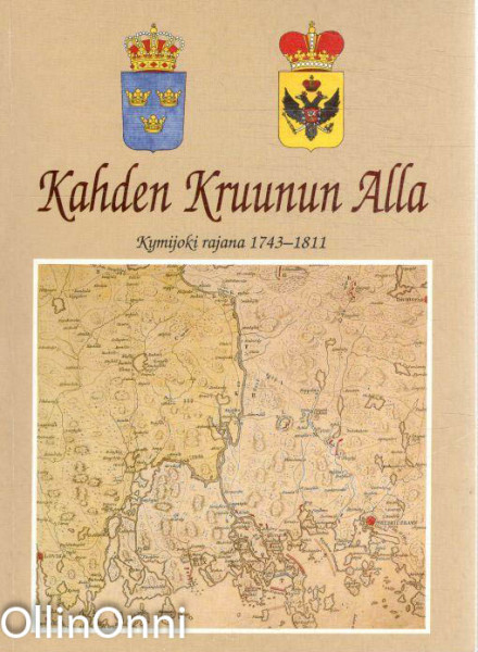 Kahden kruunun alla : Kymijoki rajana 1743-1811, Eeva-Liisa Oksanen