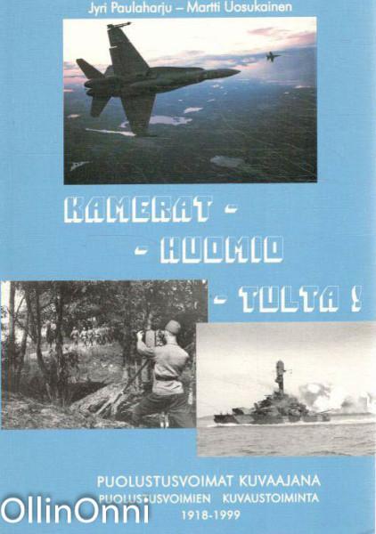 Kamerat - huomio - tulta! : puolustusvoimat kuvaajana : puolustusvoimien kuvaustoiminta 1918-1999, Jyri Paulaharju