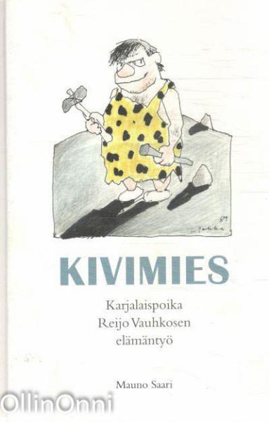 Kivimies : karjalaispoika Reijo Vauhkosen elämäntyö, Mauno Saari