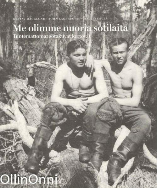 Me olimme nuoria sotilaita : tuntemattomat sotakuvat kertovat, John Lagerbohm