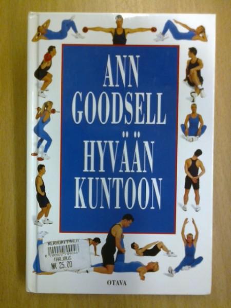 Hyvään kuntoon : henkilökohtaisen valmentajan harjoitusohjeet, Ann Goodsell