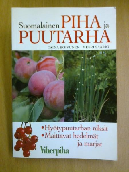 Suomalainen piha ja puutarha : hyötypuutarhan niksit, maittavat hedelmät ja marjat, Taina Koivunen