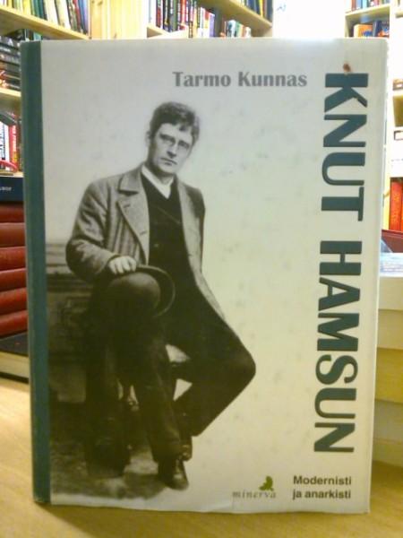 Knut Hamsun : modernisti ja anarkisti, Tarmo Kunnas