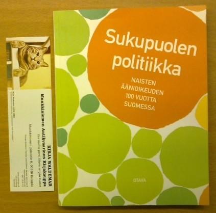 Sukupuolen politiikka : naisten äänioikeuden 100 vuotta Suomessa, Anna Moring