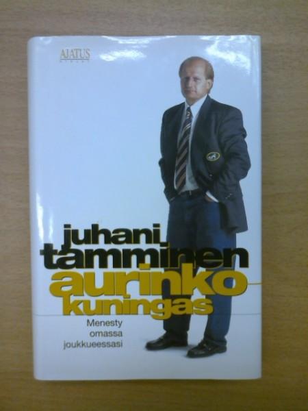 Aurinkokuningas : menesty omassa joukkueessasi, Juhani Tamminen