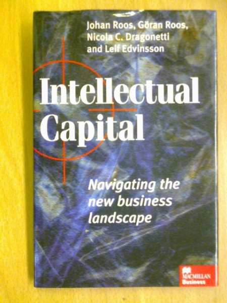 Intellectual Capital. Navigating the new business landscape., Roos Johan Roos Göran Dragonetti Nicola C. Edvinsson Leif
