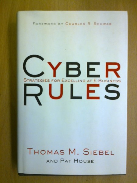 Cyber Rules. Strategies for Excelling at E-Business, Siebel Thomas M. House Pat