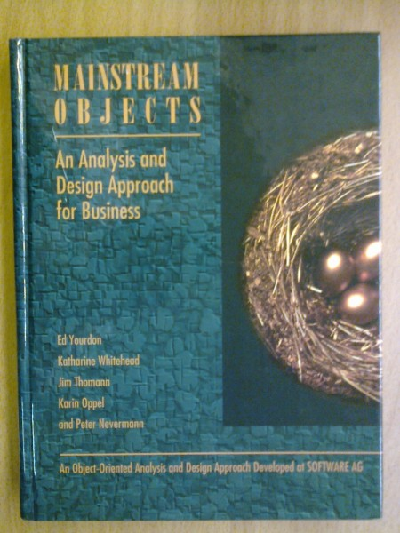 Mainstream Objects. An Analysis and Design Approach for Business. An Object-Oriented Analysis and Design Approach Developed at Software AG., Yourdon Ed Whitehead Katharine Thomann Jim Oppel Karin Nevermann Peter