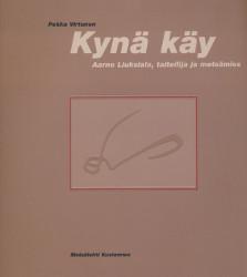 Kynä käy : Aarno Liuksiala, taiteilija ja metsämies, Pekka Virtanen