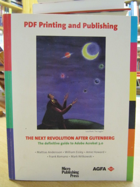 PDF Printing and Publishing. The Next Revolution After Gutenberg. The definitive guide to Adobe Acrobat 3.0, Andersson Mattias Eisley William Howard Amie Romano Frank Witkowski Mark