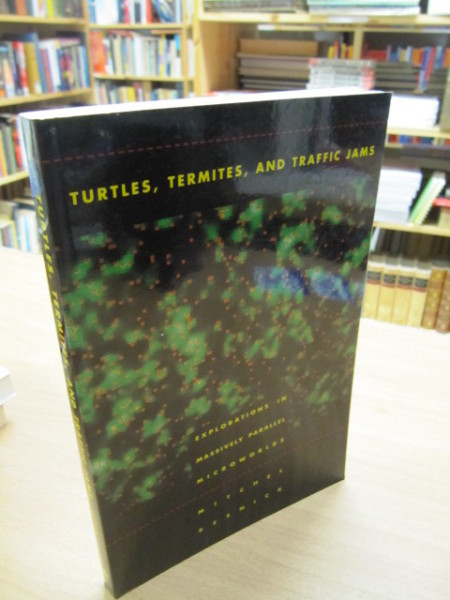 Turles, Termites, and Traffic Jams - Explorations in Massively Parallel Microworlds, Resnick Mitchel