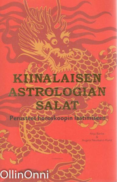 Kiinalaisen astrologian salat : perusteet horoskoopin laatimiseen, Anja Banks