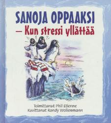 Sanoja oppaaksi : kun stressi yllättää ; toimittanut Phil Etienne ; kuvittanut Randy Wollenmann ; suomentanut Susanna Hirvikorpi, Phil Etienne