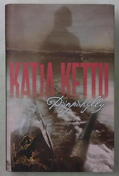 Piippuhylly - Novelleja, Katja Kettu