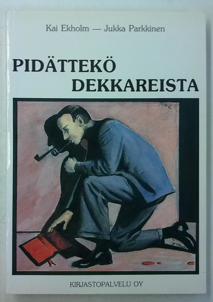 Pidättekö dekkareista - Jännityskirjallisuuden tekijöitä, historiaa, estetiikkaa, Kai Ekholm