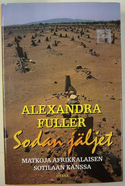 Sodan jäljet : matkoja afrikkalaisen sotilaan kanssa, Alexandra Fuller