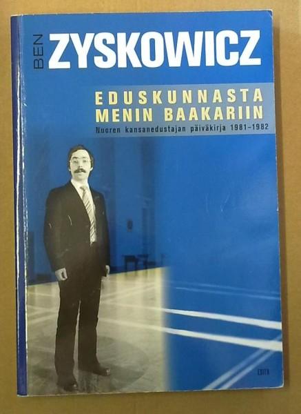 Eduskunnasta menin baakariin : nuoren kansanedustajan päiväkirja 1981-1982, Ben Zyskowicz