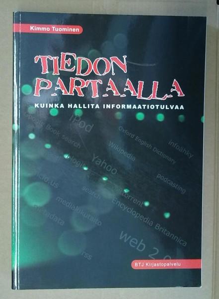 Tiedon partaalla : kuinka hallita informaatiotulvaa, Kimmo Tuominen