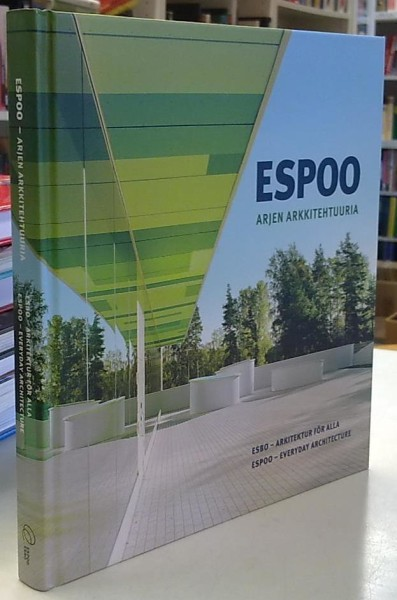 Espoo : arjen arkkitehtuuria = Esbo : arkitektur för alla = Espoo : everyday architecture, Juha Hovinen
