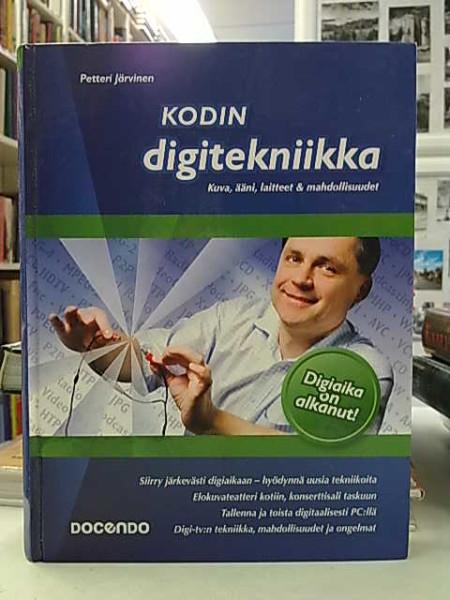 Kodin digitekniikka - Kuva, Ääni, laitteet ja mahdollisuudet, Petteri Järvinen