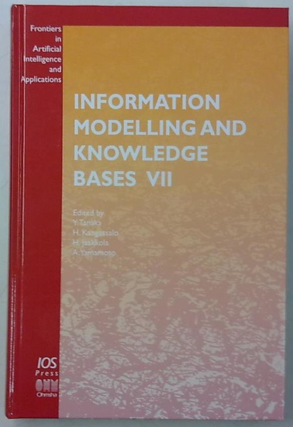 Information Modelling and Knowledge Bases VII (Frontiers in Artificial Intelligence and Applications Volume 34), Tanaka Y. Kangassalo H. Jaakkola H. Yamamoto A.