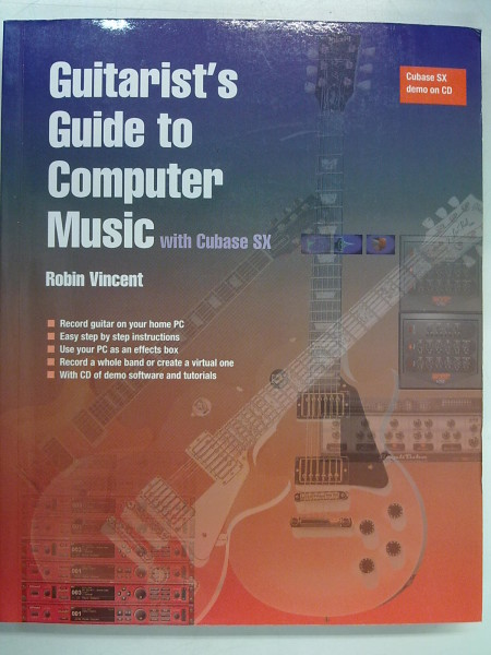 Guitarist´s Guide to Computer Music with Cubase SX, Vincent Robin