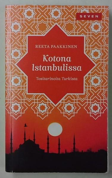 Kotona Istanbulissa - Tositarinoita Turkista, Reeta Paakkinen