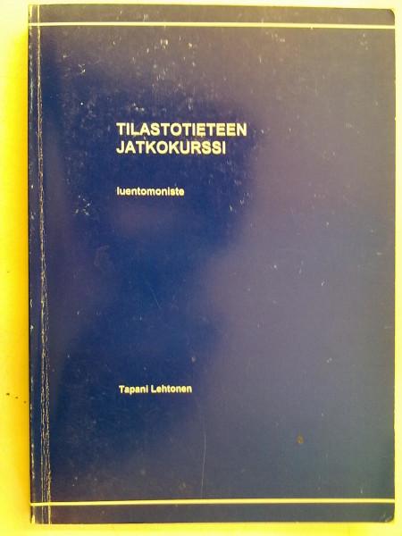 Tilastotieteen jatkokurssi - luentomoniste, Tapani Lehtonen