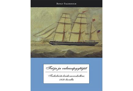 Fröja ja valaanpyytäjät - Turkulaista kaukomerenkulkua 1850 -l uvulla, Bengt Fagerholm