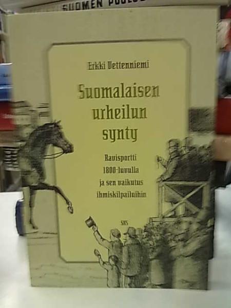 Suomalaisen urheilun synty - Ravisportti 1800-luvulla ja sen vaikutus ihmiskilpailuihin, Erkki Vettenniemi