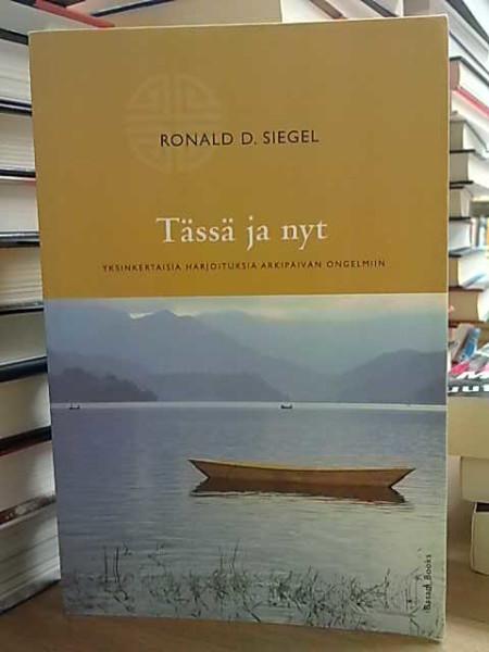 Tässä ja nyt : yksinkertaisia harjoituksia arkipäivän ongelmiin, Ronald D. Siegel