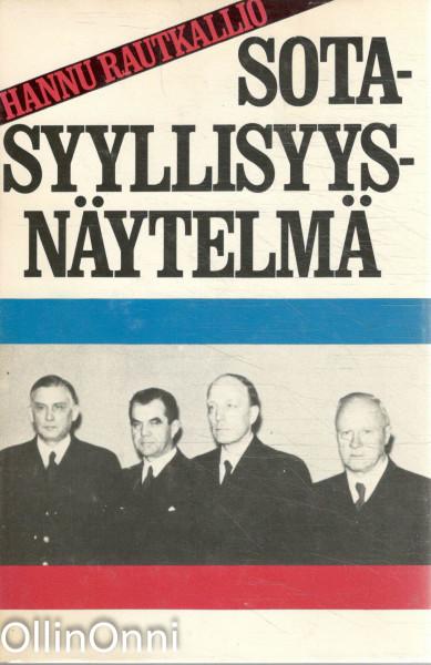 Sotasyyllisyysnäytelmä : valvontakomission salaiset asiakirjat puhuvat, Hannu Rautkallio