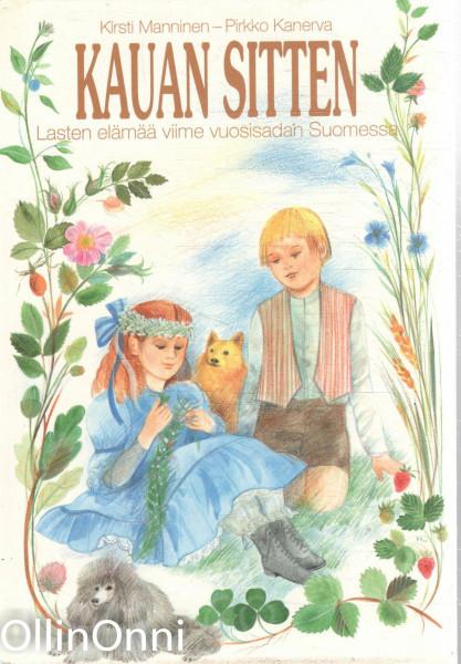 Kauan sitten : lasten elämää viime vuosisadan Suomessa, Kirsti Manninen