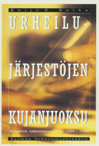 Urheilujärjestöjen kujanjuoksu : urheilun rakenneuudistus 1989-1993, Keijo K. Kulha