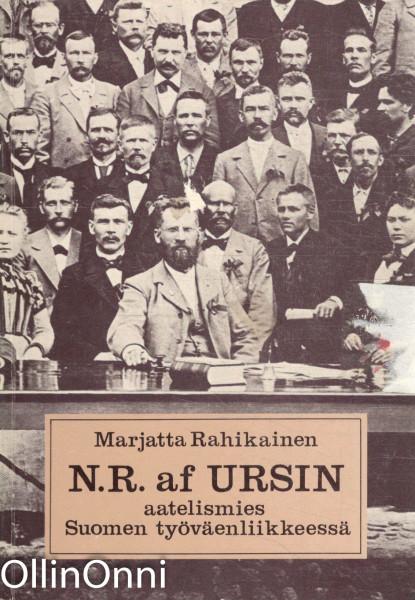 N. R. AF URSIN : aatelismies Suomen työväenliikkeessä, Marjatta Rahikainen