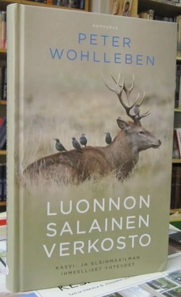 Luonnon salainen verkosto - Kasvi- ja eläinmaailman ihmeelliset yhteydet, Peter Wohlleben