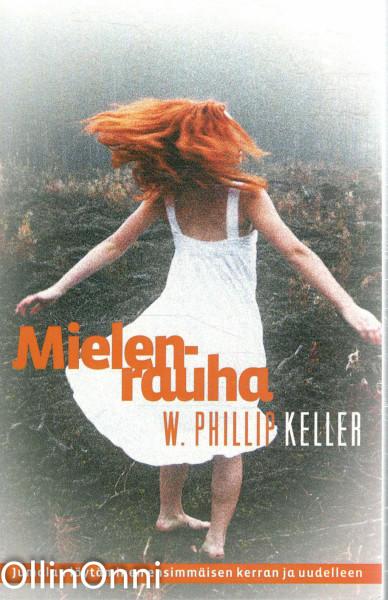 Mielenrauha : Jumalan löytäminen ensimmäisen kerran ja uudelleen, W. Phillip Keller