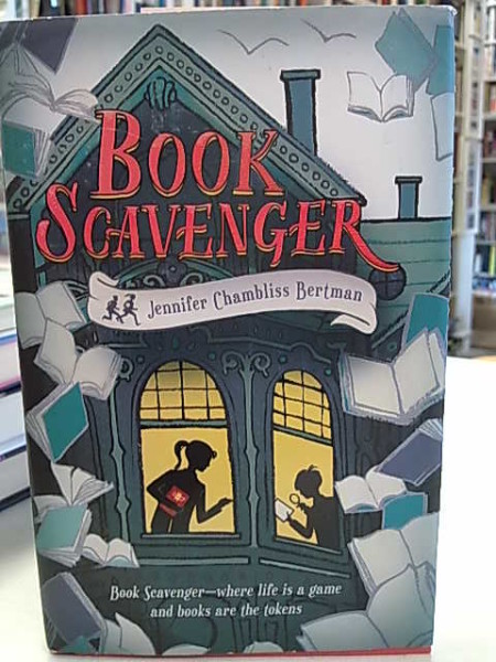Book Scavenger - where life is a game and books are the tokens, Jennifer Chambliss Bertman